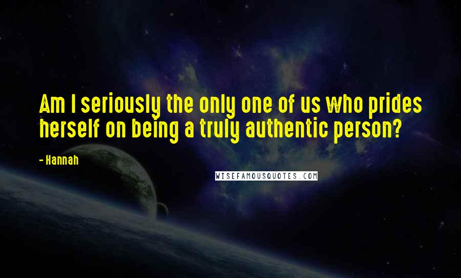Hannah quotes: Am I seriously the only one of us who prides herself on being a truly authentic person?