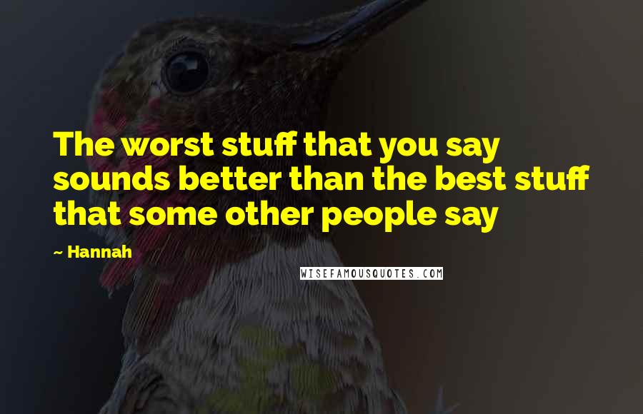 Hannah quotes: The worst stuff that you say sounds better than the best stuff that some other people say