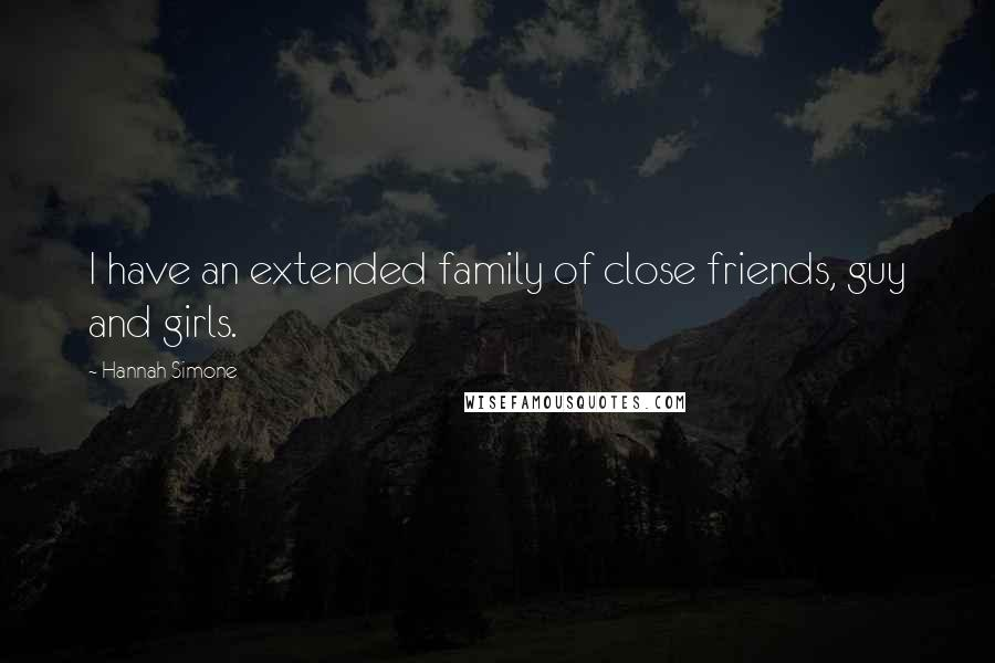 Hannah Simone quotes: I have an extended family of close friends, guy and girls.