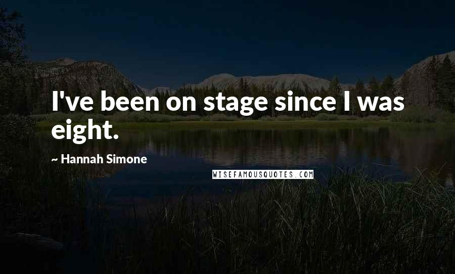 Hannah Simone quotes: I've been on stage since I was eight.