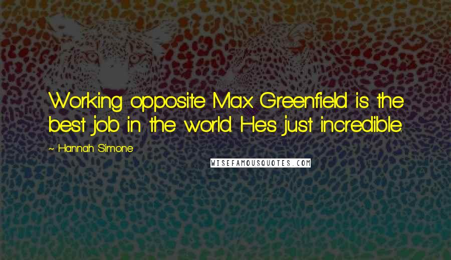 Hannah Simone quotes: Working opposite Max Greenfield is the best job in the world. He's just incredible.
