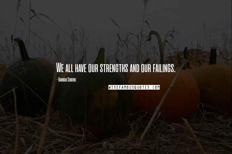 Hannah Simone quotes: We all have our strengths and our failings.
