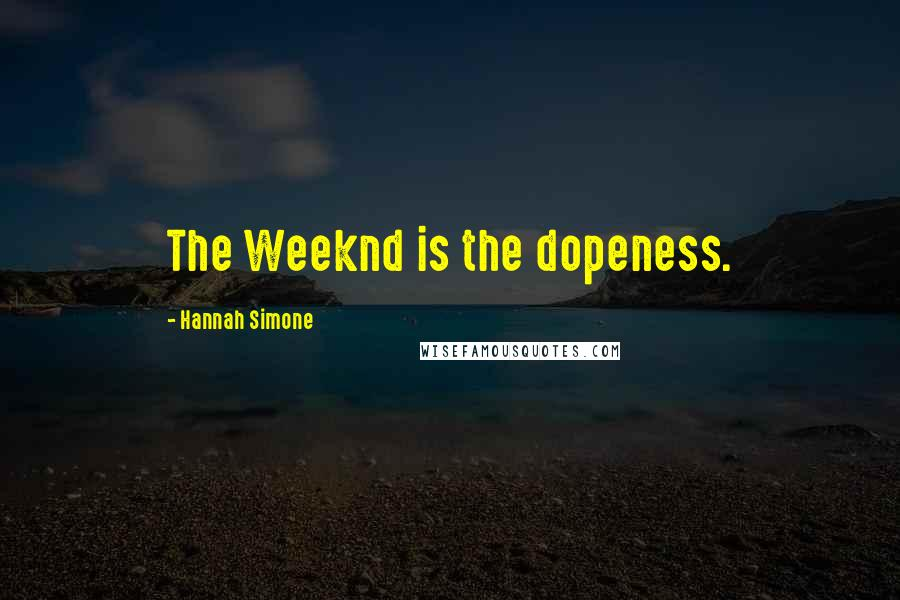 Hannah Simone quotes: The Weeknd is the dopeness.