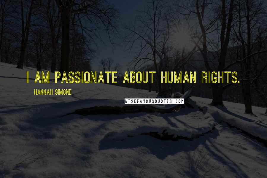 Hannah Simone quotes: I am passionate about human rights.