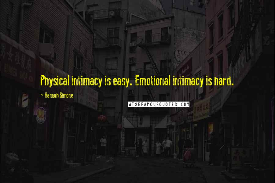 Hannah Simone quotes: Physical intimacy is easy. Emotional intimacy is hard.