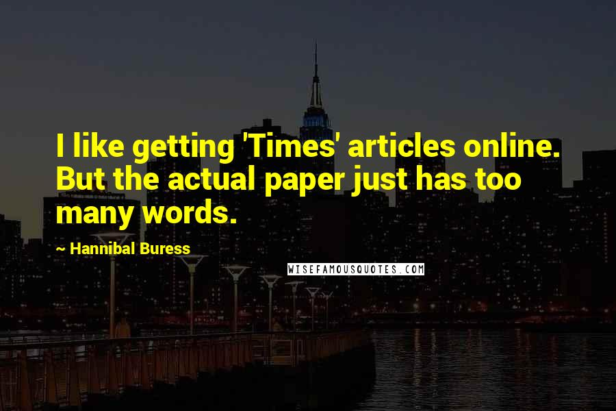 Hannibal Buress quotes: I like getting 'Times' articles online. But the actual paper just has too many words.