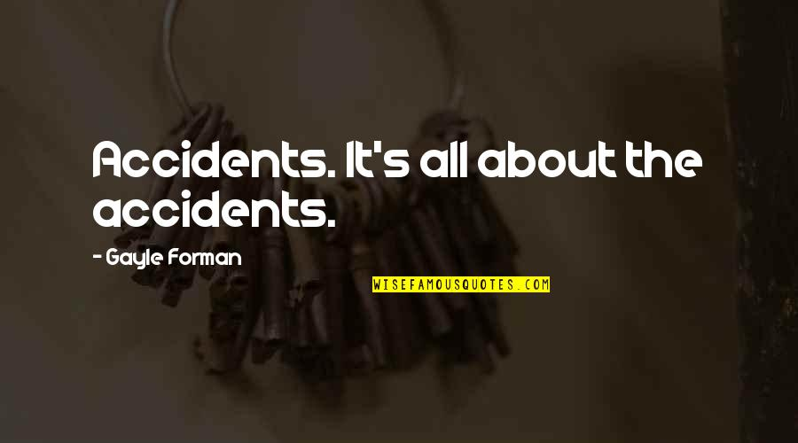 Hannibal Episode 1 Quotes By Gayle Forman: Accidents. It's all about the accidents.