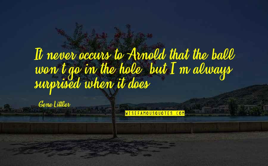 Hannibal Episode 1 Quotes By Gene Littler: It never occurs to Arnold that the ball