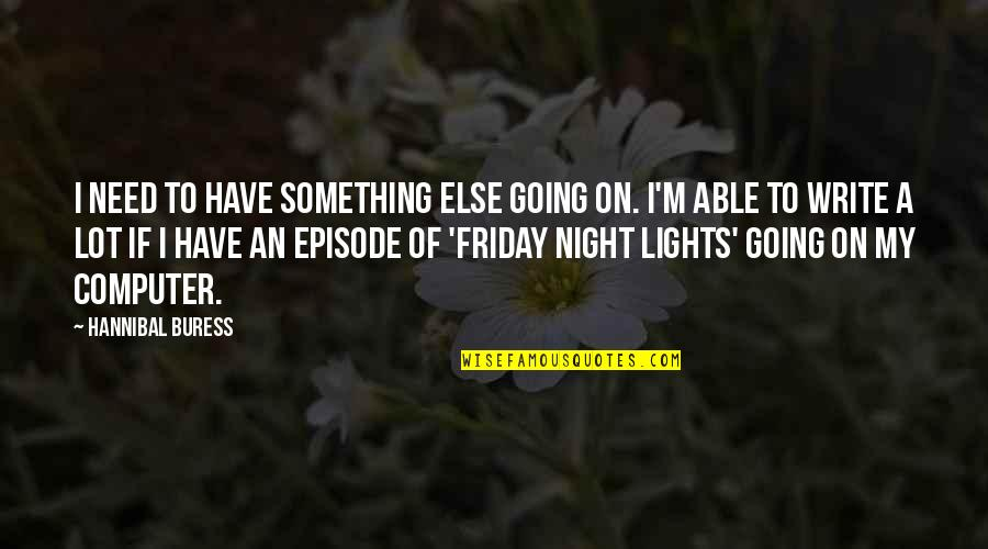Hannibal Episode 1 Quotes By Hannibal Buress: I need to have something else going on.