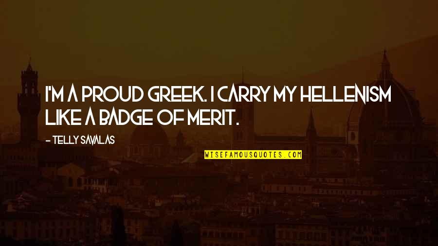 Hannibal Episode 1 Quotes By Telly Savalas: I'm a proud Greek. I carry my Hellenism