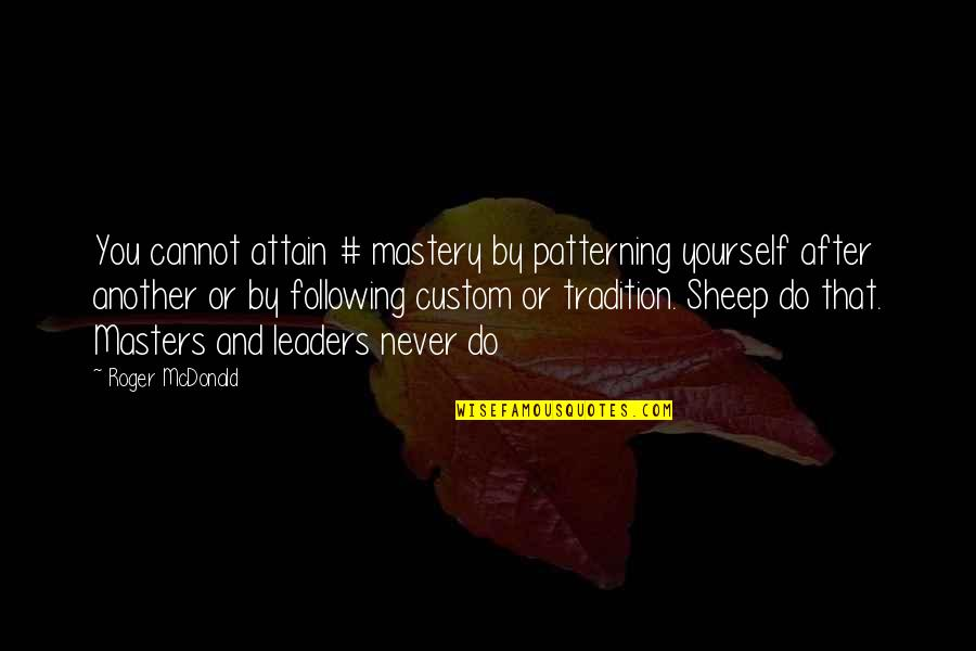 Hannibal Mukozuke Quotes By Roger McDonald: You cannot attain # mastery by patterning yourself