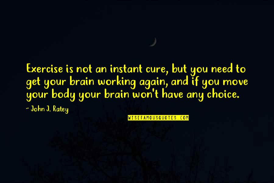Hans Belting Quotes By John J. Ratey: Exercise is not an instant cure, but you