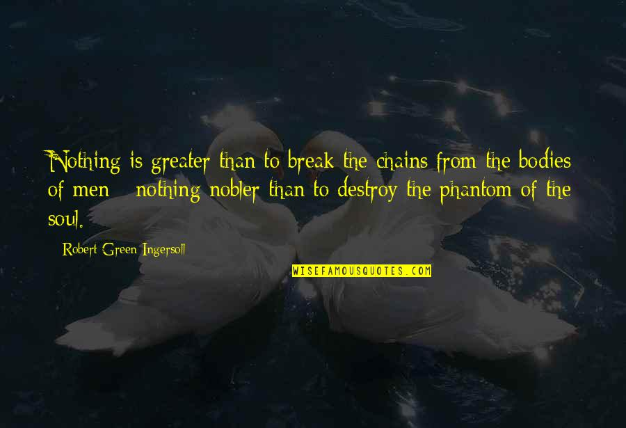 Hans Belting Quotes By Robert Green Ingersoll: Nothing is greater than to break the chains