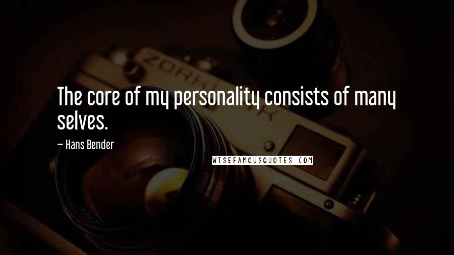 Hans Bender quotes: The core of my personality consists of many selves.