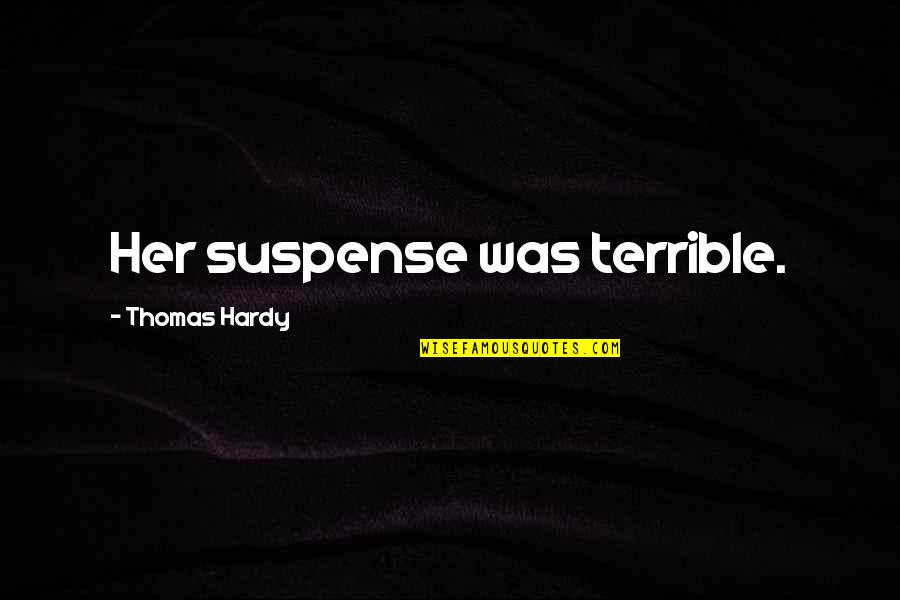 Hans Blumenberg Quotes By Thomas Hardy: Her suspense was terrible.
