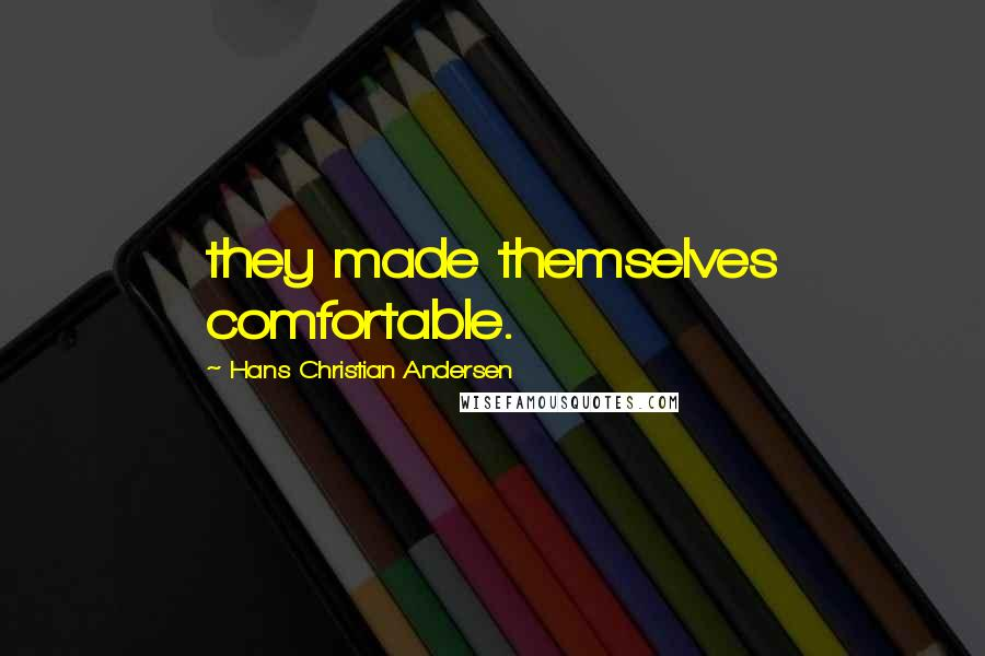 Hans Christian Andersen quotes: they made themselves comfortable.