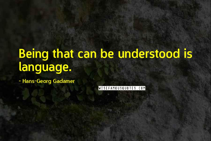 Hans-Georg Gadamer quotes: Being that can be understood is language.