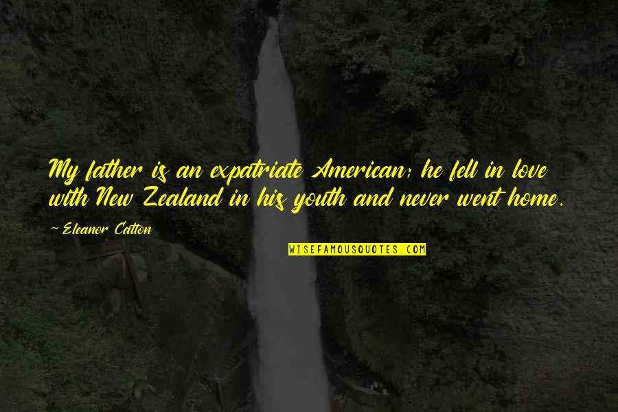 Hans Holzer Quotes By Eleanor Catton: My father is an expatriate American; he fell