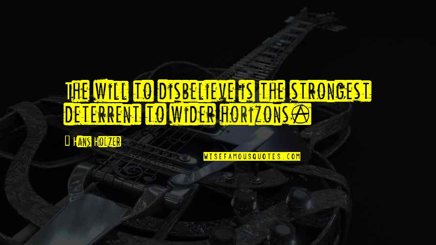 Hans Holzer Quotes By Hans Holzer: The will to disbelieve is the strongest deterrent