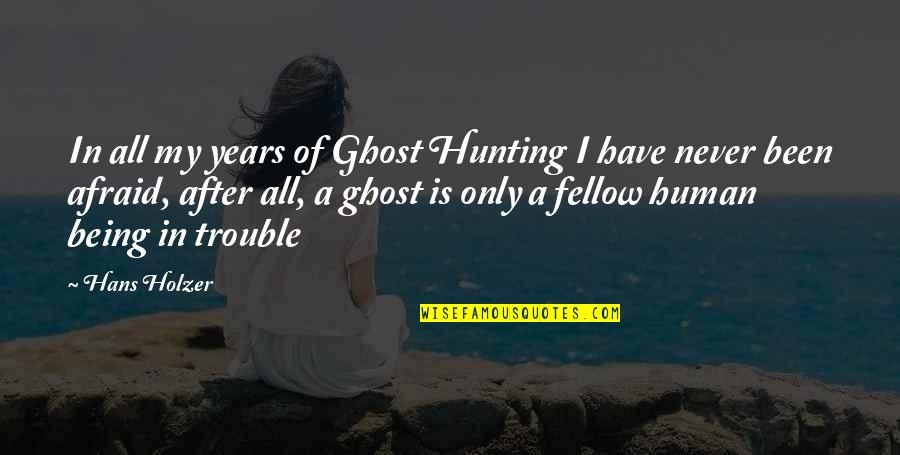 Hans Holzer Quotes By Hans Holzer: In all my years of Ghost Hunting I
