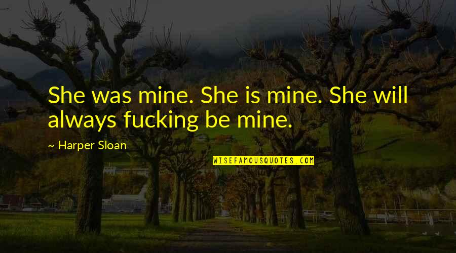 Hans Holzer Quotes By Harper Sloan: She was mine. She is mine. She will