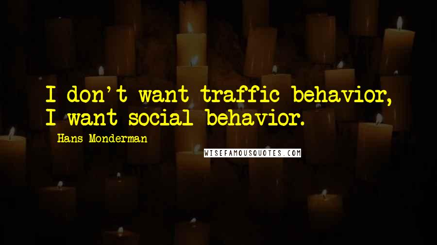 Hans Monderman quotes: I don't want traffic behavior, I want social behavior.