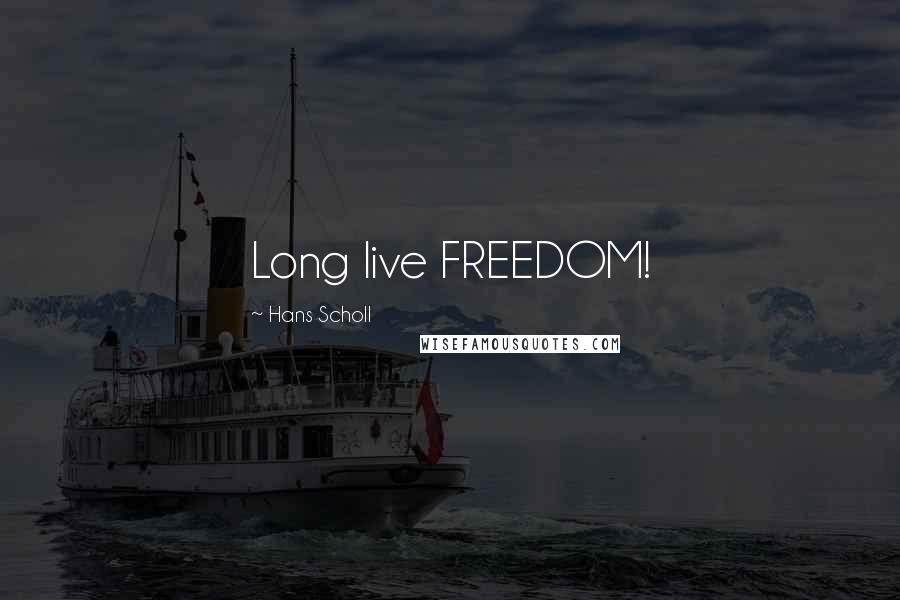 Hans Scholl quotes: Long live FREEDOM!