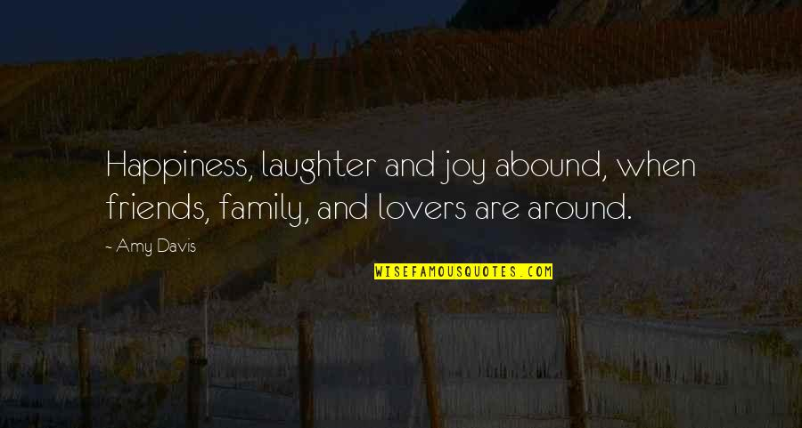 Happiness And Family And Friends Quotes By Amy Davis: Happiness, laughter and joy abound, when friends, family,