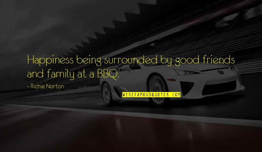 Happiness And Family And Friends Quotes By Richie Norton: Happiness being surrounded by good friends and family