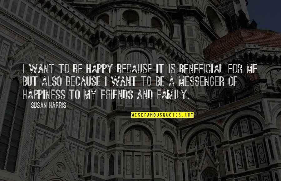 Happiness And Family And Friends Quotes By Susan Harris: I want to be happy because it is