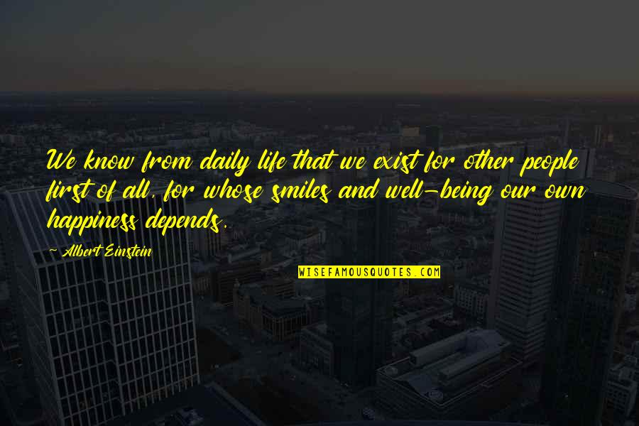 Happiness And Friendship Quotes By Albert Einstein: We know from daily life that we exist