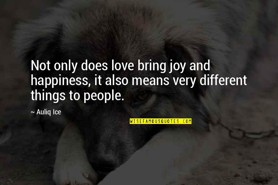 Happiness And Friendship Quotes By Auliq Ice: Not only does love bring joy and happiness,