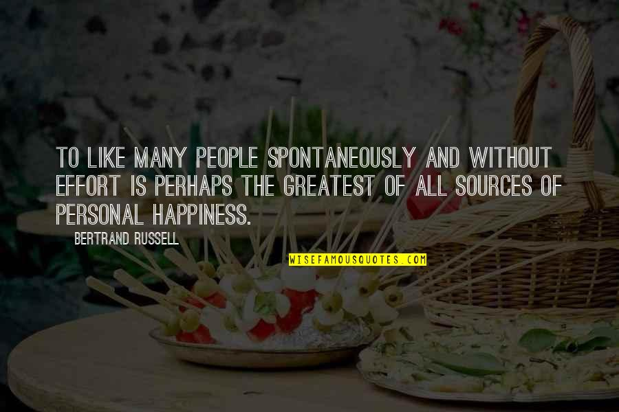 Happiness And Friendship Quotes By Bertrand Russell: To like many people spontaneously and without effort
