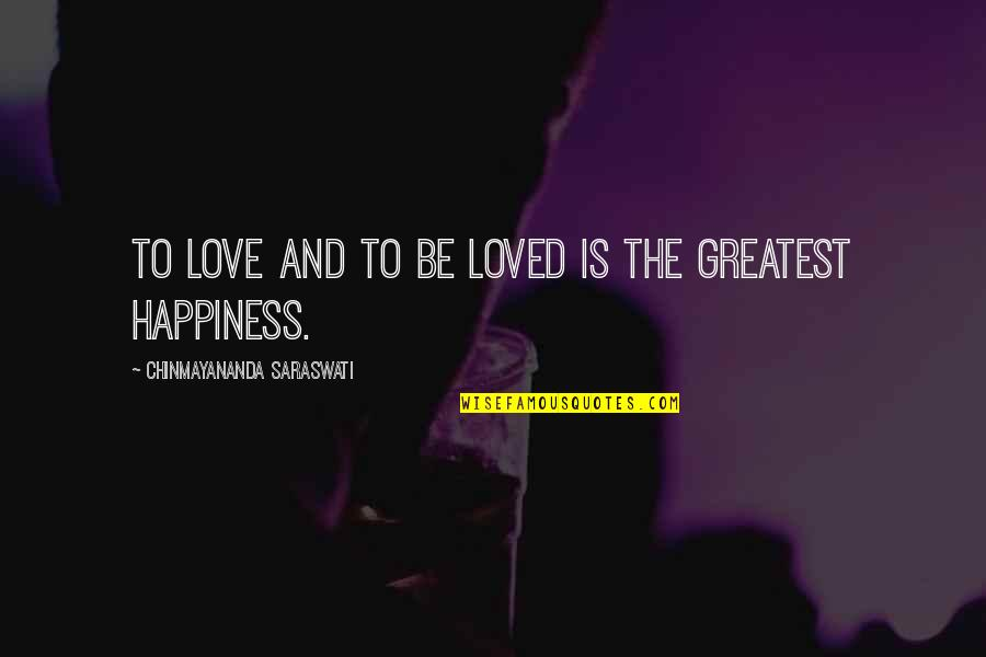 Happiness And Friendship Quotes By Chinmayananda Saraswati: To love and to be loved is the