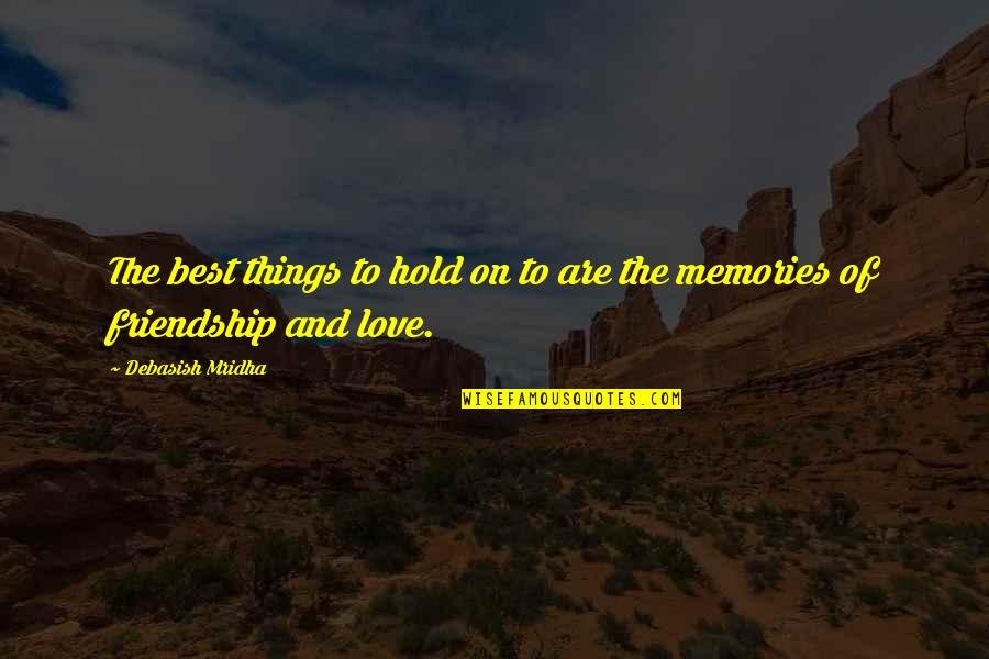 Happiness And Friendship Quotes By Debasish Mridha: The best things to hold on to are