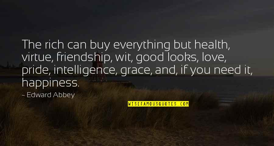 Happiness And Friendship Quotes By Edward Abbey: The rich can buy everything but health, virtue,