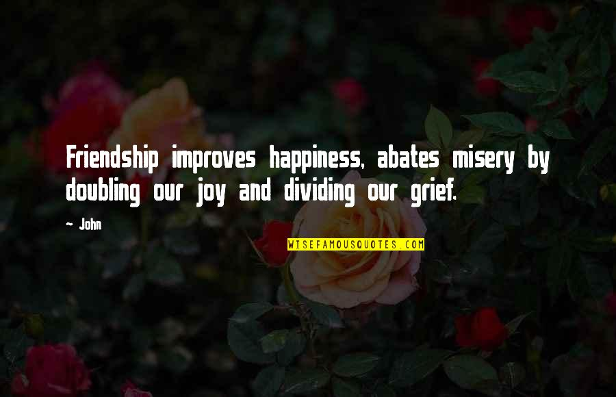 Happiness And Friendship Quotes By John: Friendship improves happiness, abates misery by doubling our