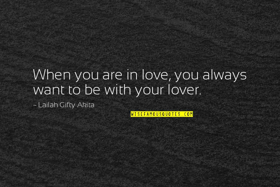 Happiness And Friendship Quotes By Lailah Gifty Akita: When you are in love, you always want