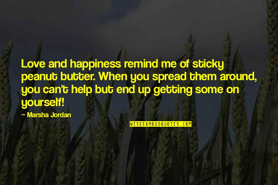 Happiness And Friendship Quotes By Marsha Jordan: Love and happiness remind me of sticky peanut