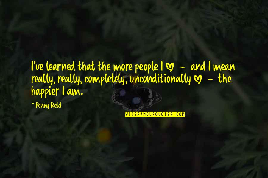 Happiness And Friendship Quotes By Penny Reid: I've learned that the more people I love