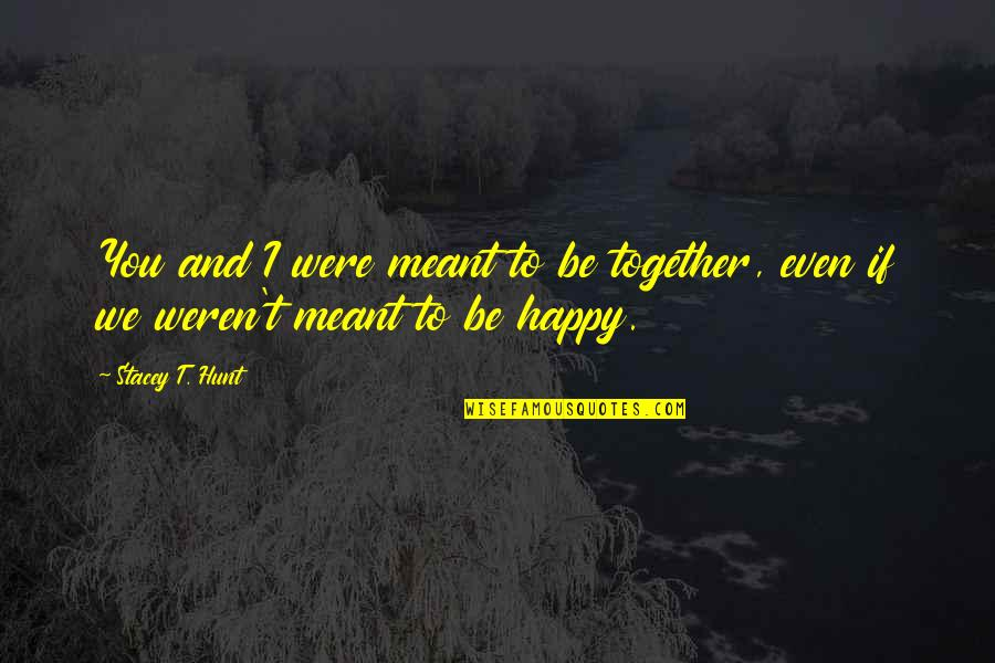 Happiness And Friendship Quotes By Stacey T. Hunt: You and I were meant to be together,