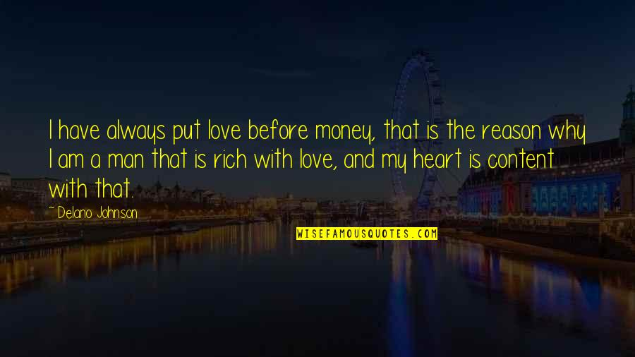 Happiness And Love Bible Quotes By Delano Johnson: I have always put love before money, that