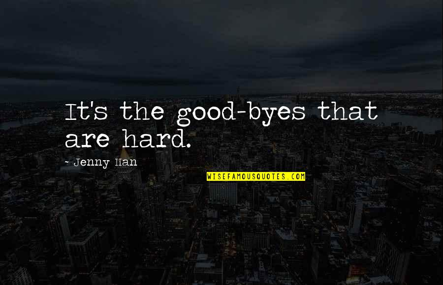 Happiness And Love Bible Quotes By Jenny Han: It's the good-byes that are hard.