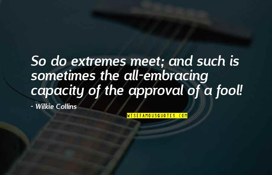 Happiness And Love Bible Quotes By Wilkie Collins: So do extremes meet; and such is sometimes
