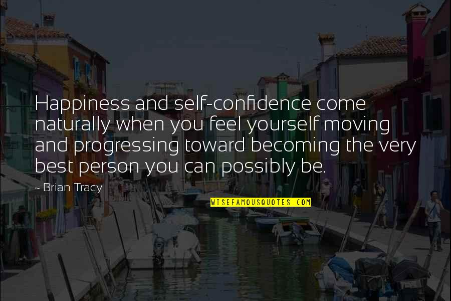 Happiness And Moving On Quotes By Brian Tracy: Happiness and self-confidence come naturally when you feel