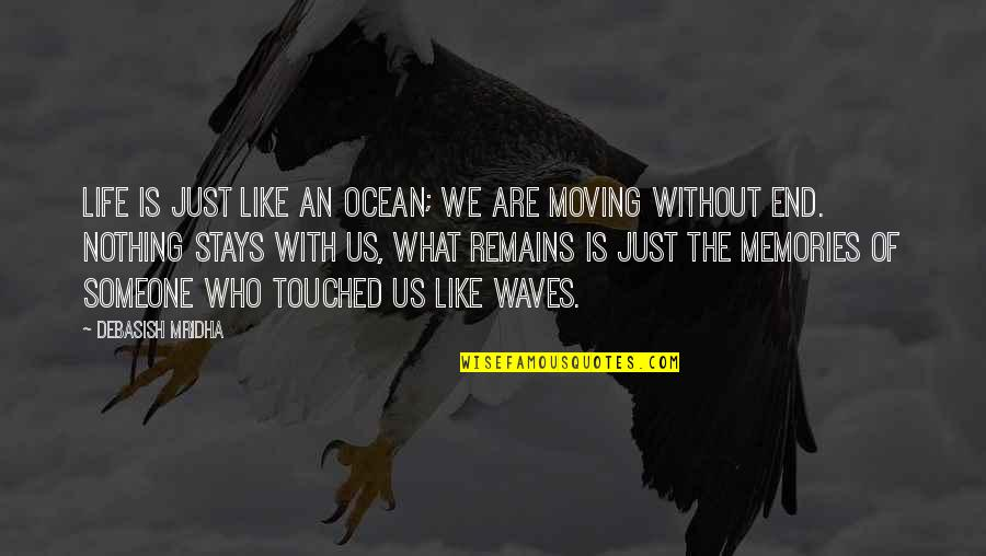 Happiness And Moving On Quotes By Debasish Mridha: Life is just like an ocean; we are