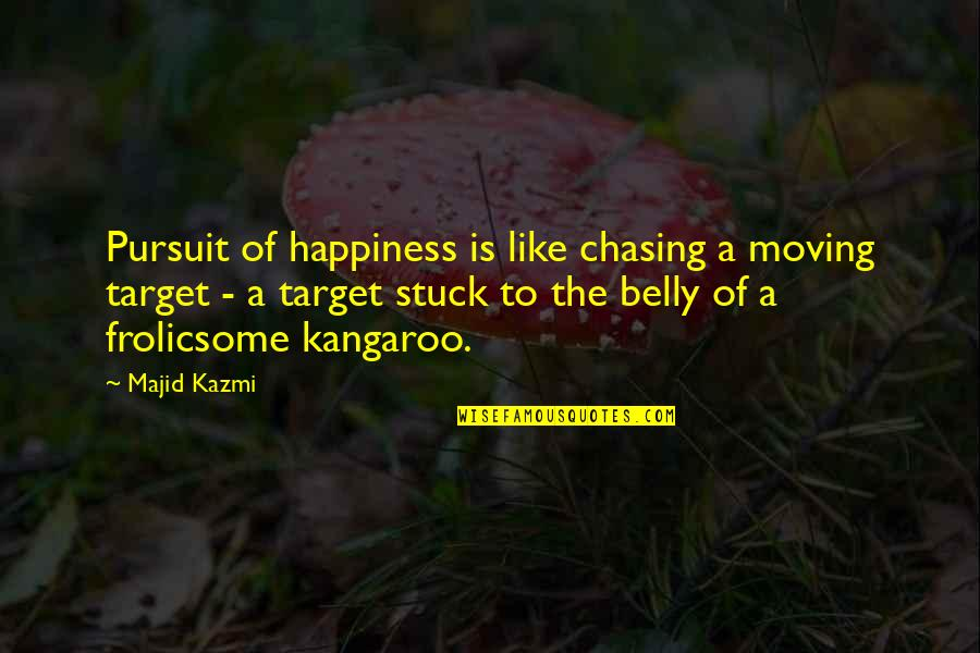 Happiness And Moving On Quotes By Majid Kazmi: Pursuit of happiness is like chasing a moving