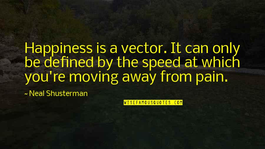 Happiness And Moving On Quotes By Neal Shusterman: Happiness is a vector. It can only be