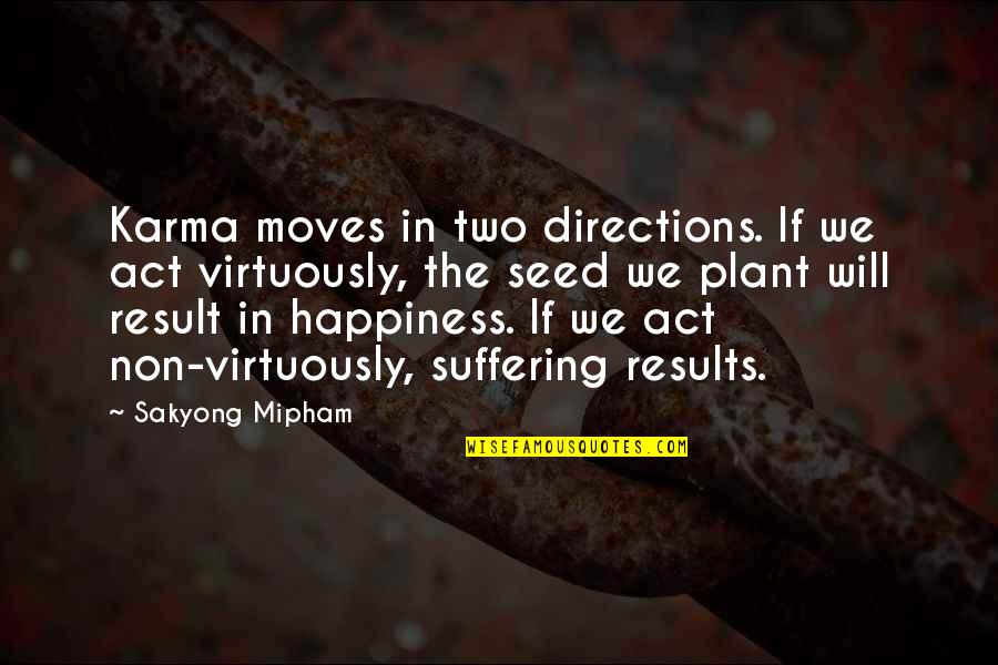 Happiness And Moving On Quotes By Sakyong Mipham: Karma moves in two directions. If we act