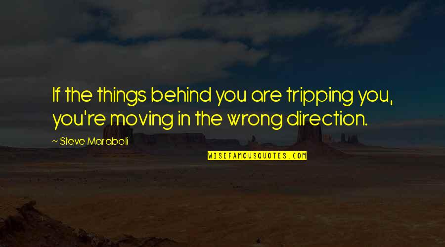 Happiness And Moving On Quotes By Steve Maraboli: If the things behind you are tripping you,